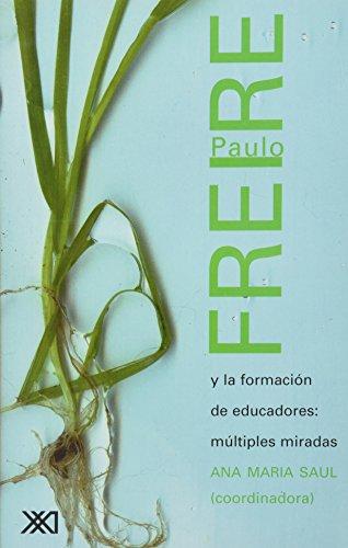 Paulo Freire y la formación de educadores: Múltiples miradas (Educación)