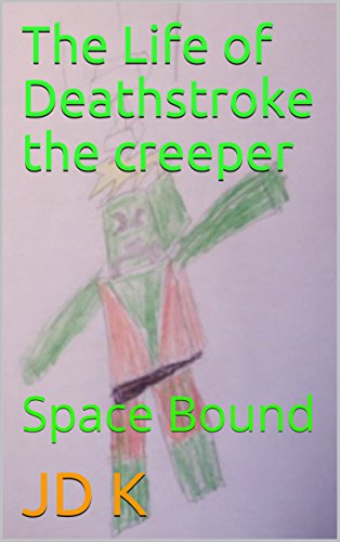 The Life of Deathstroke the creeper: Space Bound (English Edition)