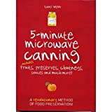 Image de 5-Minute Microwave Canning: Includes Fruits, Preserves, Chutneys, Sauces and more! by Isabel Webb (2010) Spiral-bound