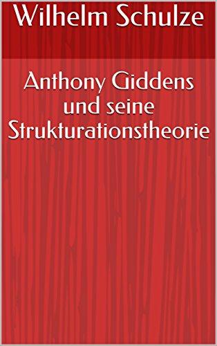Anthony Giddens und seine Strukturationstheorie