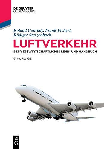 Luftverkehr: Betriebswirtschaftliches Lehr- und Handbuch (Lehr- und Handbücher zu Tourismus, Verkehr und Freizeit)