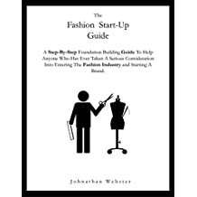 The Fashion Startup Guide: A step by step guide on how to build a fashion brand and business (How to start a fashion company) (English Edition)