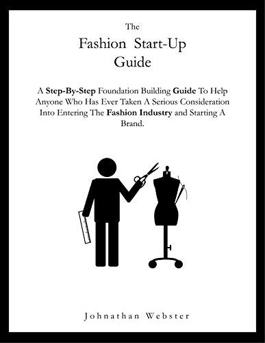 The Fashion Startup Guide: A step by step guide on how to build a fashion brand and business (How to start a fashion company) di Johnathan Webster