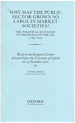 Why has the Public Sector Grown so Large in Market Societies?: The Political Economy of Prudence in the UK, c.1870-2000 (Inaugural Lectures (Oxford))
