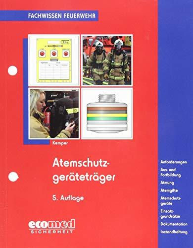 Atemschutzgeräteträger: Ausbildung - Atmung - Atemgifte - Atemschutzgeräte - Einsatzgrundsätze (Fachwissen Feuerwehr)