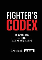 Fighter's Codex: 30-Day At Home Martial Arts Training Program by David Amerland (2016-01-05)