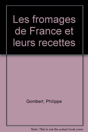 Les fromages de France et leurs recettes par Philippe Gombert