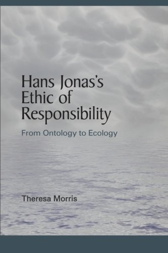 Hans Jonas's Ethic of Responsibility: From Ontology to Ecology (SUNY series in Environmental Philosophy and Ethics)