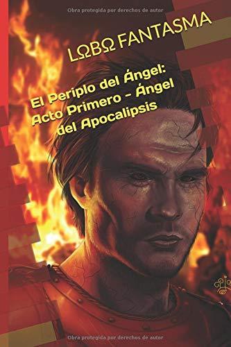 El Periplo del Ángel: Acto Primero - Ángel del Apocalipsis por LΩbΩ Fantasma