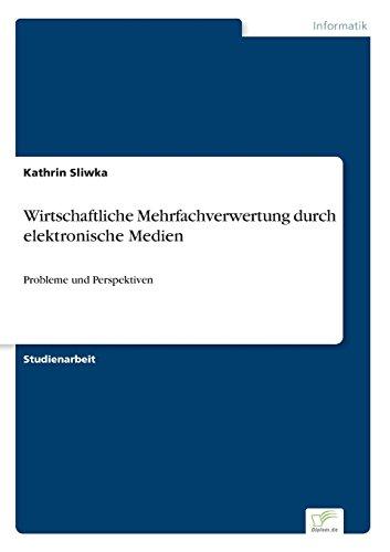 Wirtschaftliche Mehrfachverwertung durch elektronische Medien: Probleme und Perspektiven