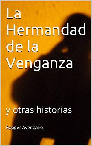 La Hermandad de la Venganza: y otras historias por Rogger Avendaño