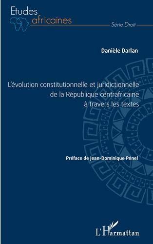L'évolution constitutionnelle et juridictionnelle de la République centrafricaine à travers les textes par Danièle Darlan