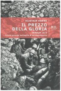 Il prezzo della gloria. Verdun 1916. La più grande battaglia di annientamento