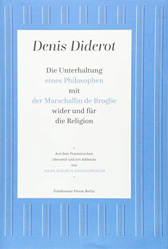 Die Unterhaltung eines Philosophen mit der Marschallin de Broglie wider und für die Religion (Friedenauer Presse-Drucke)