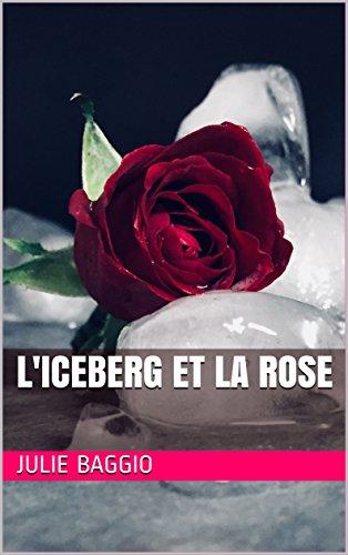 L'Iceberg et la Rose par Julie BAGGIO