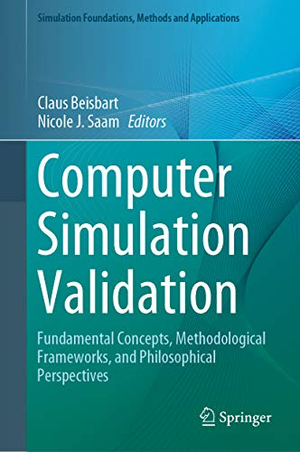Computer Simulation Validation: Fundamental Concepts, Methodological Frameworks, and Philosophical Perspectives (Simulation Foundations, Methods and Applications) (English Edition)