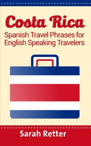 Costa Rica: Spanish Travel Phrases  For English Speaking Travelers: The most useful 1.000 phrases to get around when traveling in Costa Rica
