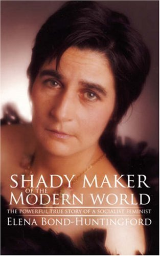 Shady Maker of the Modern World: The Powerful True Story of a Socialist Feminist