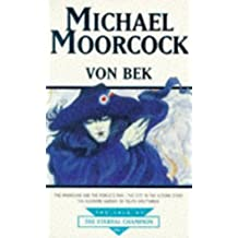Von Bek: Warhound and the World's Pain, City in the Autumn Stars, Pleasure Gardens of Felipe Sagittarius (Tale of the Eternal Champion) by Michael Moorcock (1995-06-05)
