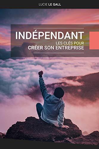 Couverture du livre Indépendant: Les clés pour créer son entreprise (Quitter La Rat Race)