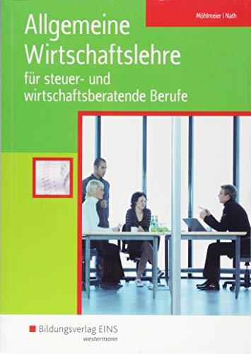 Allgemeine Wirtschaftslehre / Ausgabe für steuer- und wirtschaftsberatende Berufe: Allgemeine Wirtschaftslehre für steuer- und wirtschaftsberatende Berufe: Schülerband