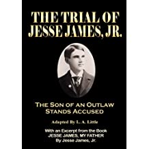 The Trial of Jesse James, Jr.: The Son of an Outlaw Stands Accused