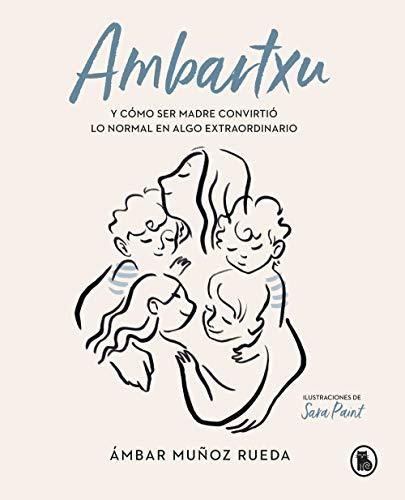 Ambartxu, y cómo ser madre convirtió lo normal en extraordinario