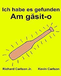 Ich habe es gefunden : Ein Bilderbuch für Kinder Deutsch-Rumänisch (Zweisprachige Ausgabe)