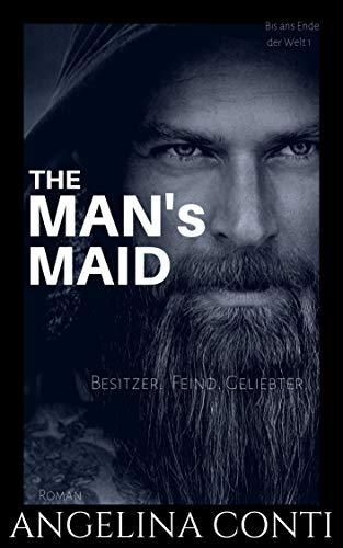 THE MAN'S MAID: Besitzer. Feind. Geliebter. (Bis ans Ende der Welt 1) von [Conti, Angelina]
