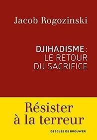 Djihadisme : Le retour du sacrifice par Jacob Rogozinski