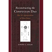 Reconstructing the Confucian Dao: Zhu Xi's Appropriation of Zhou Dunyi (SUNY series in Chinese Philosophy and Culture) by Joseph A. Adler (2015-01-02)
