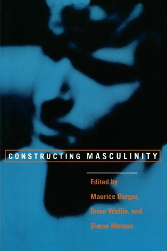 Constructing Masculinity (Discussion in Contemporary Culture)
