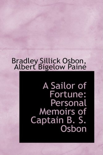 A Sailor of Fortune: Personal Memoirs of Captain B. S. Osbon