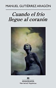 Cuando el frío llegue al corazón par  Manuel Gutiérrez Aragón