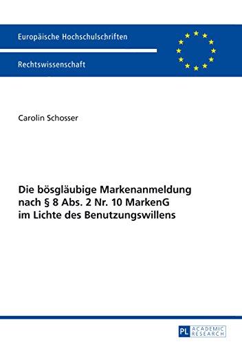 Die boesglaeubige Markenanmeldung nach § 8 Abs. 2 Nr. 10 MarkenG im Lichte des Benutzungswillens (Europaeische Hochschulschriften Recht 5555)