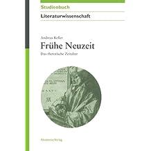 Frühe Neuzeit: Das rhetorische Zeitalter (Akademie Studienbücher - Literaturwissenschaft)