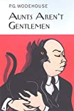 Aunt's Aren't Gentlemen (Collector's Wodehouse)