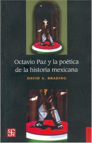 Octavio Paz y la Poetica de la historia Mexicana/ Octavio Paz and the Poetic of Mexican History