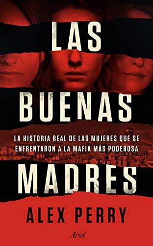 Las buenas madres: La historia real de las mujeres que se enfrentaron a la mafia más poderosa