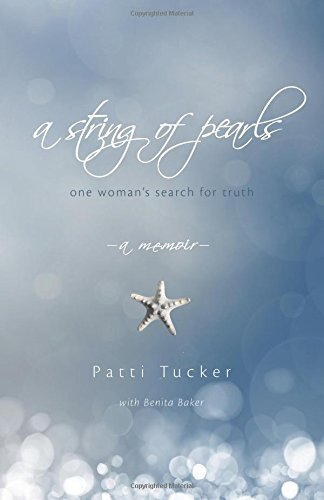 A String of Pearls: One Woman's Search for Truth by Patti Tucker (2015-10-01)