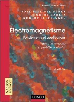 Électromagnétisme : Fondements et applications - Exercices et problèmes résolus de José-Philippe Pérez ,Robert Carles,Robert Fleckinger ( 30 novembre 2001 )