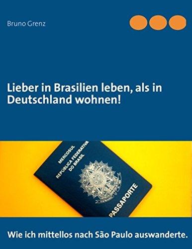 Lieber in Brasilien leben, als in Deutschland wohnen: Wie ich mittellos nach São Paulo auswanderte (In Brasilien Leben)