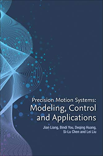 Precision Motion Systems: Modeling, Control, and Applications