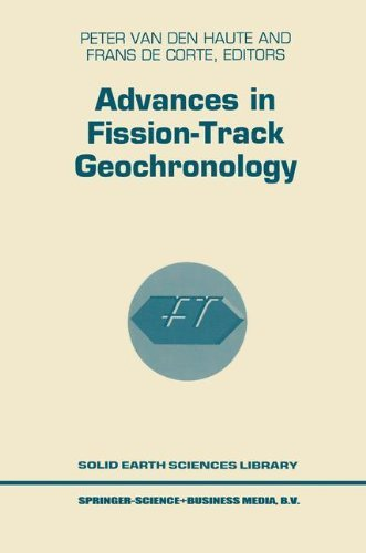 Advances in Fission-Track Geochronology: A Selection of Papers Presented at the International Workshop on Fission-Track Dating, Gent, Belgium, 1996 (Solid Earth Sciences Library) (Gem 1996)