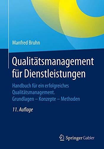 Qualitätsmanagement für Dienstleistungen: Handbuch für ein erfolgreiches Qualitätsmanagement. Grundlagen - Konzepte - Methoden