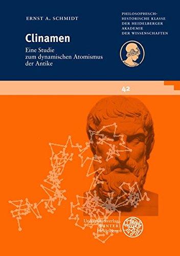 Clinamen: Eine Studie zum dynamischen Atomismus der Antike (Schriften der Philosophisch-historischen Klasse der Heidelberger Akademie der Wissenschaften, Band 42)