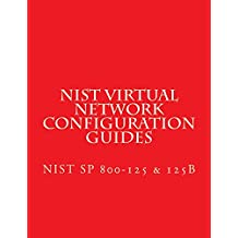NIST SP 800-125B Secure Virtual Network Configuration for Virtual Machine (VM) Protection: Also NIST SP 800-125 - Guide to Security for Full Virtualization Technologies (English Edition)