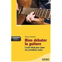 Bien débuter la guitare: (éd.2011)