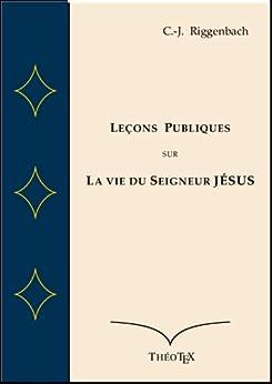 Leçons Publiques sur la Vie du Seigneur Jésus par [Riggenbach, Christoph-Johannes]