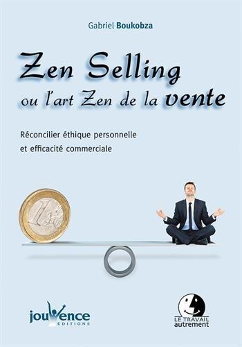 Zen Selling Ou l'Art Zen de la Vente